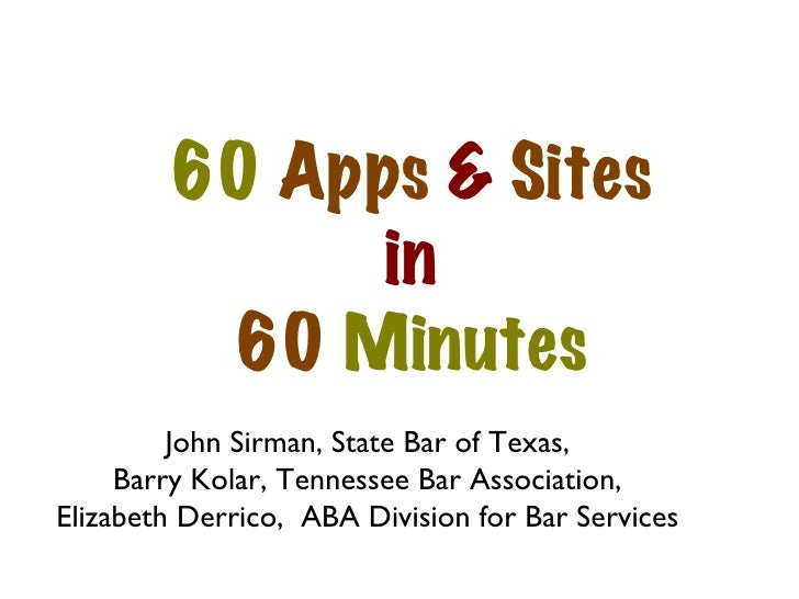 60  Apps  &  Sites in 60  Minutes John Sirman, State Bar of Texas, Barry Kolar, Tennessee Bar Association, Elizabeth Derri...