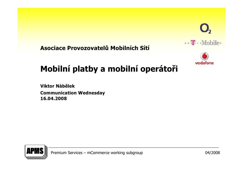 Asociace Provozovatelů Mobilních Sítí   Mobilní platby a mobilní operátoři Viktor Nábělek Communication Wednesday 16.04.20...