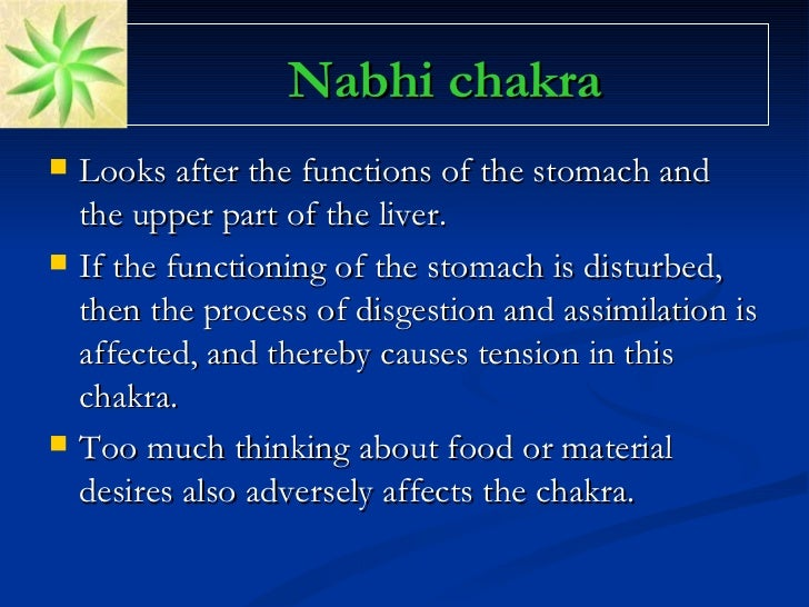 Nabhi chakra <ul><li>Looks after the functions of the stomach and the upper part of the liver.  </li></ul><ul><li>If the f...