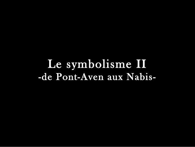 Le symbolisme II -de Pont-Aven aux Nabis-