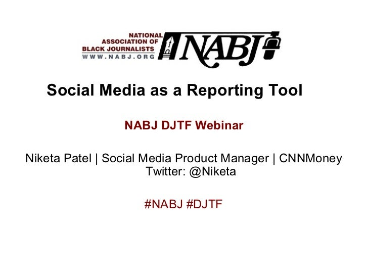 Social Media as a Reporting Tool                NABJ DJTF WebinarNiketa Patel | Social Media Product Manager | CNNMoney   ...