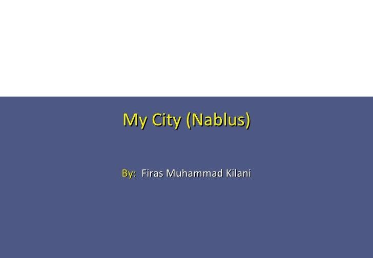 My City (Nablus) By:   Firas Muhammad Kilani