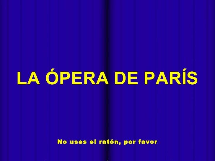 - Miki Pitish  No uses el ratón, por favor LA ÓPERA DE PARÍS