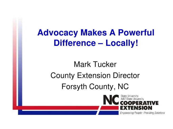Advocacy Makes A Powerful Difference – Locally!<br />Mark Tucker<br />County Extension Director<br />Forsyth County, NC<br />
