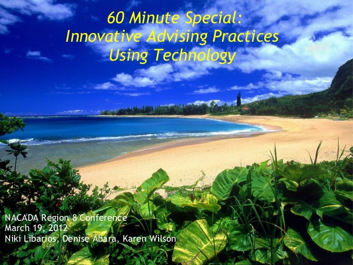 60 Minute Special:              Innovative Advising Practices                   Using TechnologyNACADA Region 8 Conferenc...