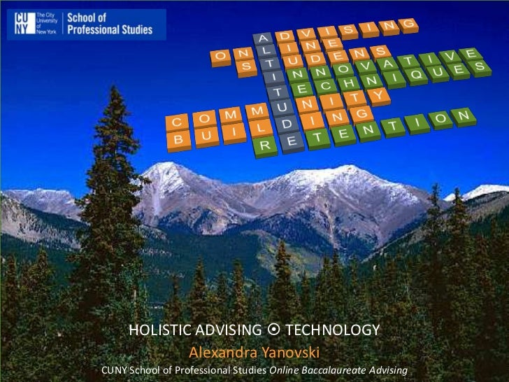 HOLISTIC ADVISING  TECHNOLOGY             Alexandra YanovskiCUNY School of Professional Studies Online Baccalaureate Advi...
