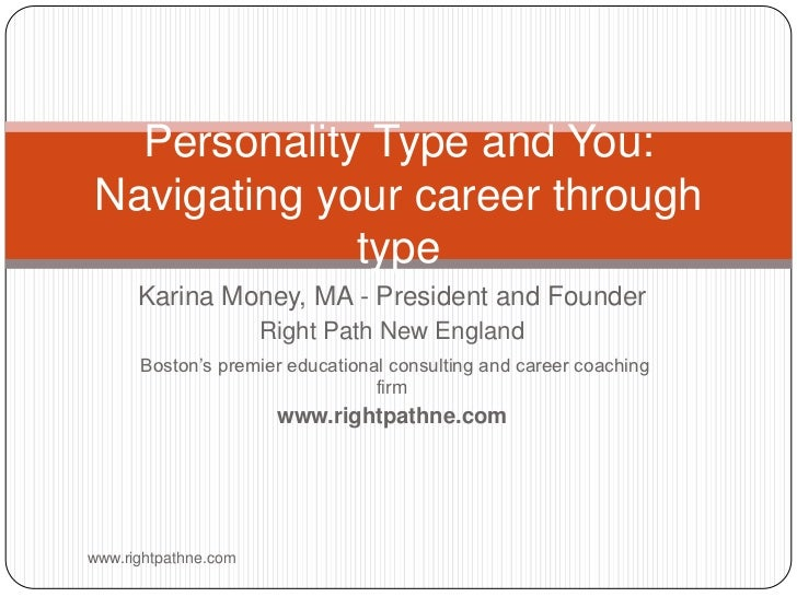 Personality Type and You:Navigating your career through             type      Karina Money, MA - President and Founder    ...