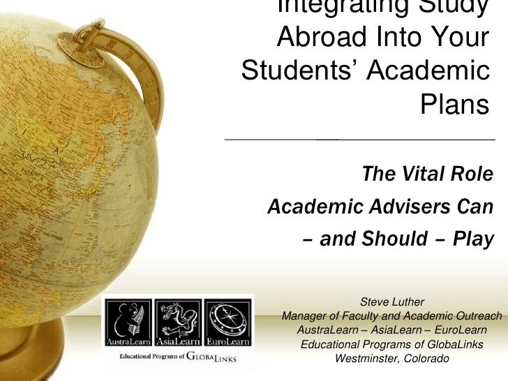 Integrating Study Abroad Into Your Students' Academic Plans<br />The Vital Role <br />Academic Advisers Can <br />– and Sh...