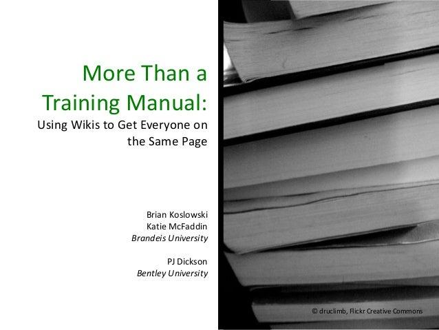 More Than a Training Manual: Using Wikis to Get Everyone on the Same Page Brian Koslowski Katie McFaddin Brandeis Universi...