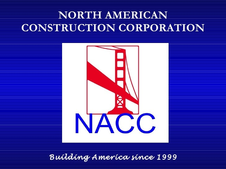 NORTH AMERICAN CONSTRUCTION CORPORATION Building America   since 1999