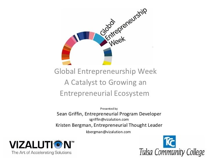 Global Entrepreneurship Week A Catalyst to Growing an Entrepreneurial Ecosystem  Presented by Sean Griffin, Entrepreneuria...