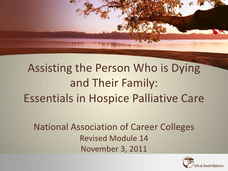 Assisting the Person Who is Dying          and Their Family:Essentials in Hospice Palliative Care  National Association of...