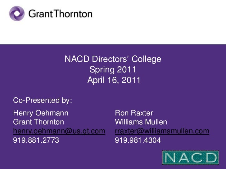 NACD Directors' College Spring 2011 April 16, 2011 <br />Co-Presented by:<br />Henry OehmannGrant Thorntonhenry.oehmann@us...