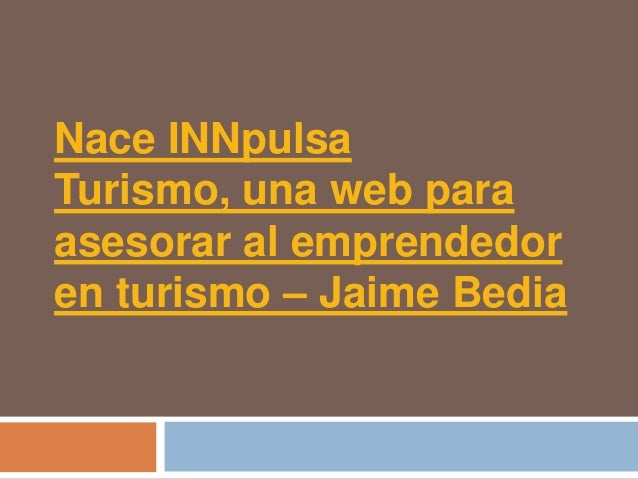 Nace INNpulsaTurismo, una web paraasesorar al emprendedoren turismo – Jaime Bedia