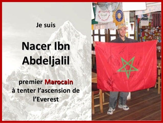 Je suis   Nacer Ibn   Abdeljalil   premier Marocainà tenter l'ascension de       l'Everest
