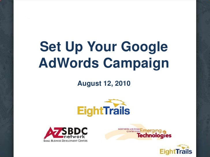 Set Up Your Google AdWords CampaignAugust 12, 2010<br />