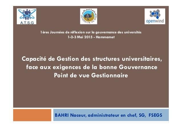 BAHRI Naceur, administrateur en chef, SG, FSEGS Capacité de Gestion des structures universitaires, face aux exigences de l...