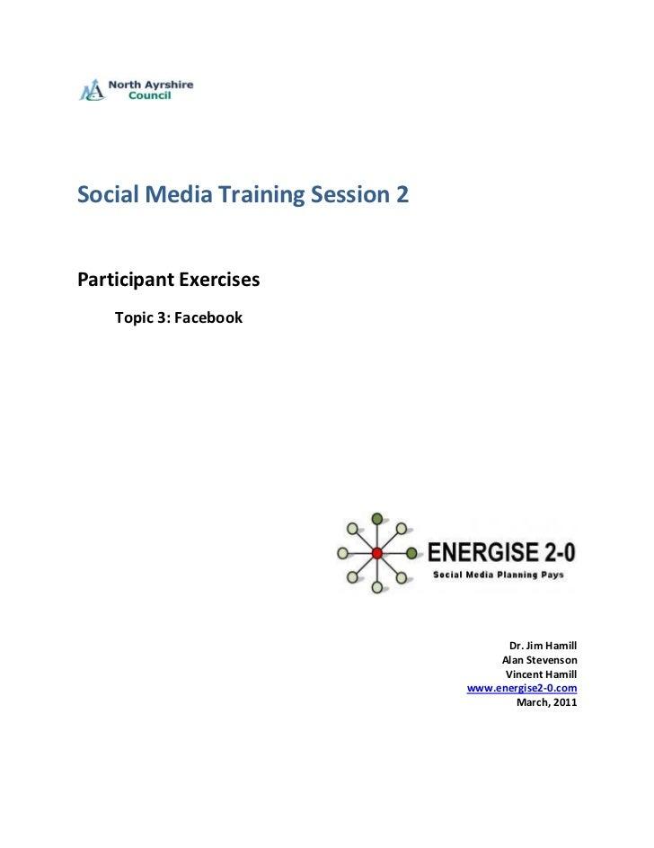 Social Media Training Session 2Participant Exercises    Topic 3: Facebook                                         Dr. Jim ...