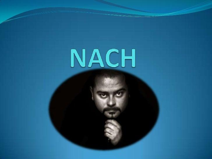 NACH Ignacio Fornés Olmo, inicialmente conocido como Nach Scratch y actualmente conocido como Nach, es el nombre de un MC...