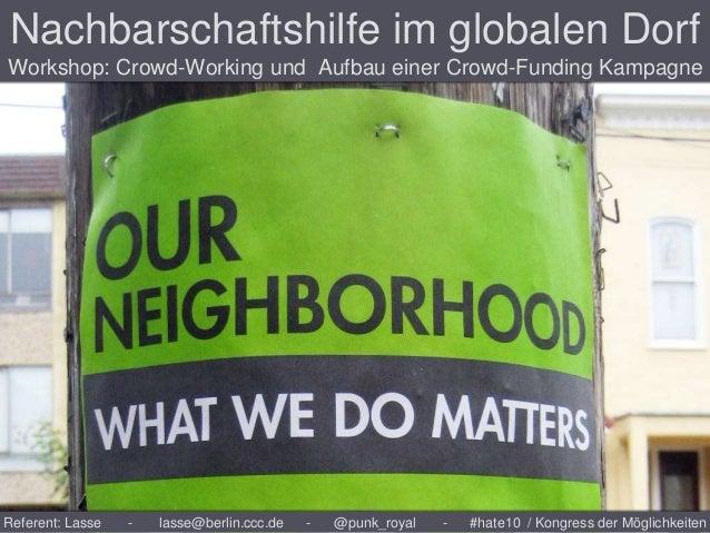 Referent: Lasse - lasse@berlin.ccc.de - @punk_royal - #hate10 / Kongress der Möglichkeiten Nachbarschaftshilfe im globalen...
