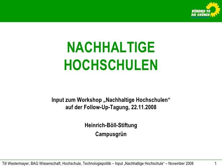 """NACHHALTIGE HOCHSCHULEN Input zum Workshop """"Nachhaltige Hochschulen"""" auf der Follow-Up-Tagung, 22.11.2008 Heinrich-Böll-St..."""