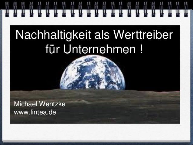 Nachhaltigkeit als Werttreiber    für Unternehmen !Michael Wentzkewww.lintea.de