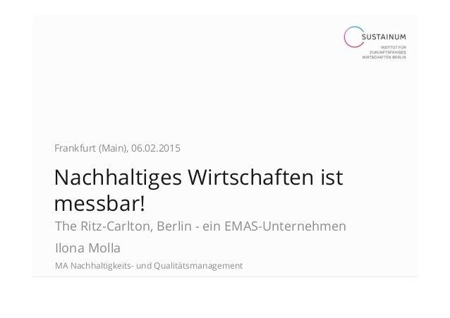 Nachhaltiges Wirtschaften ist messbar! The Ritz-Carlton, Berlin - ein EMAS-Unternehmen Ilona Molla MA Nachhaltigkeits- und...