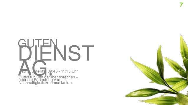"""Raum """"Satellit""""   09:45 - 11:15 Uhr Gutes tun und darüber sprechen – über die Bedeutung von Nachhaltigkeitskommunikation. ..."""