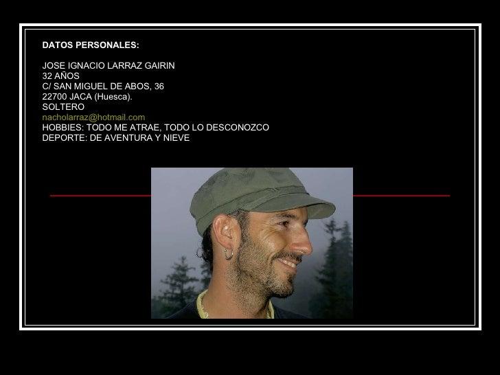 DATOS PERSONALES: JOSE IGNACIO LARRAZ GAIRIN 32 AÑOS C/ SAN MIGUEL DE ABOS, 36 22700 JACA (Huesca). SOLTERO [email_address...