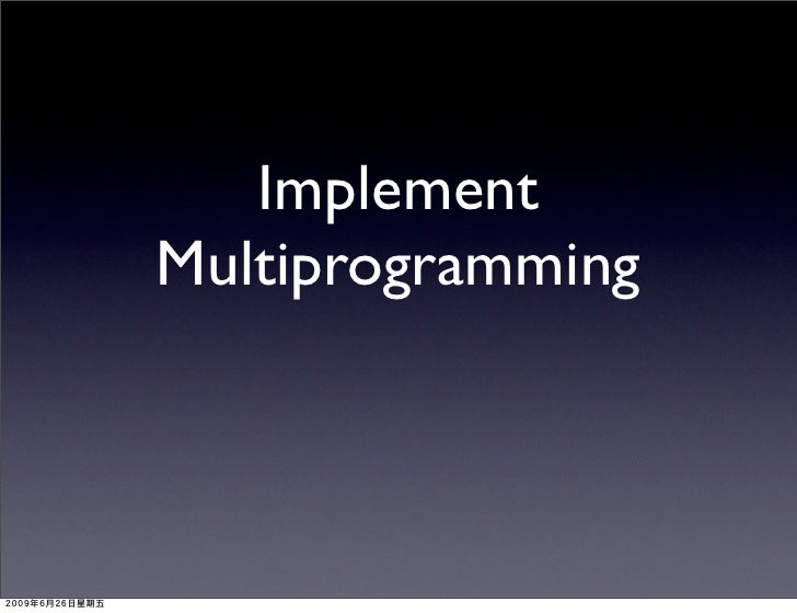 Implement Multiprogramming