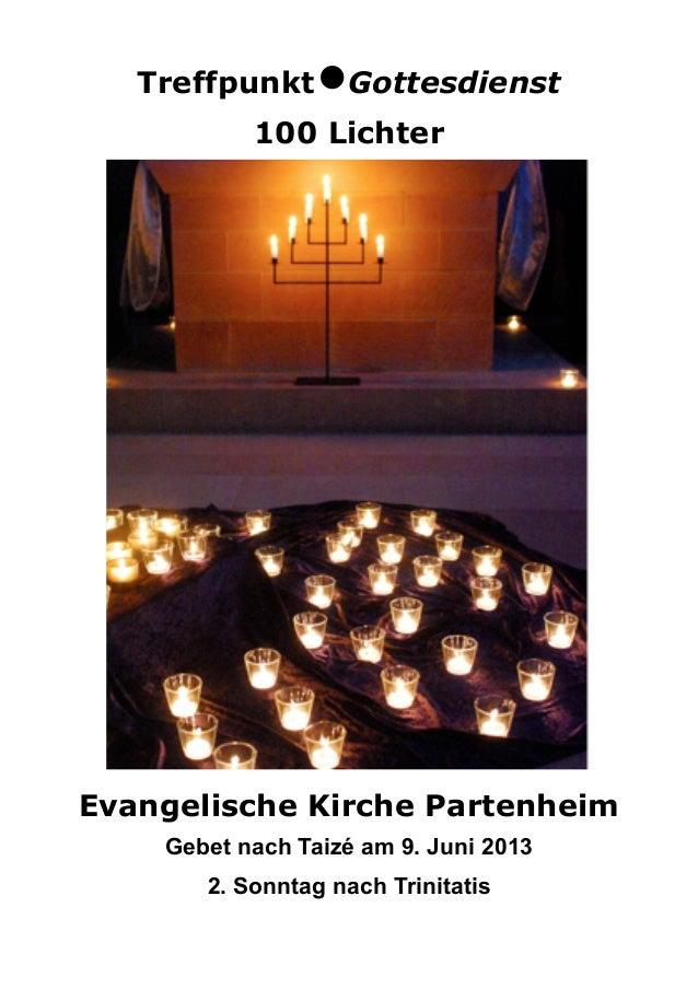 Treffpunkt•Gottesdienst100 LichterEvangelische Kirche PartenheimGebet nach Taizé am 9. Juni 20132. Sonntag nach Trinitatis