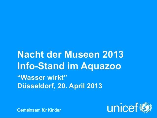 """Gemeinsam für KinderGemeinsam für KinderNacht der Museen 2013Info-Stand im Aquazoo""""Wasser wirkt""""Düsseldorf, 20. April 2013"""