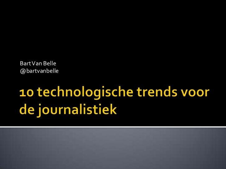 Bart Van Belle  <br />@bartvanbelle<br />10 technologische trends voor de journalistiek<br />