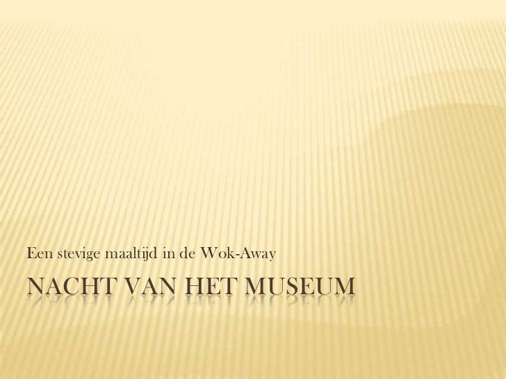 Een stevige maaltijd in de Wok-AwayNACHT VAN HET MUSEUM