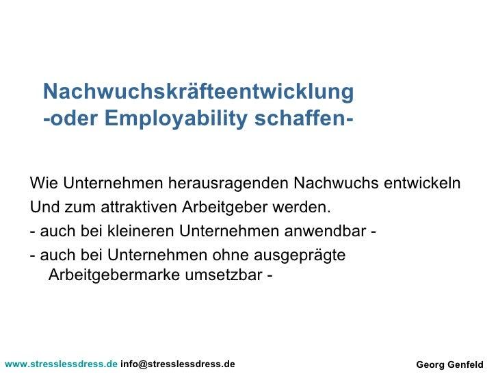 Nachwuchskräfteentwicklung -oder Employability schaffen- <ul><li>Wie Unternehmen herausragenden Nachwuchs entwickeln </li>...