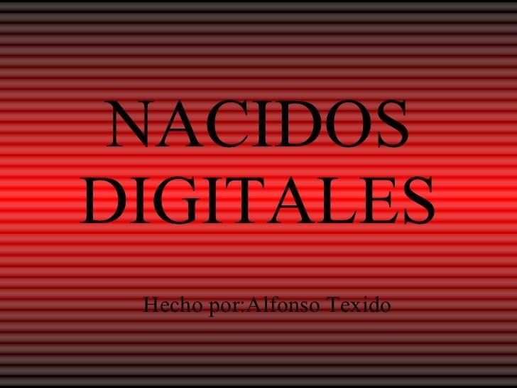 NACIDOS DIGITALES Hecho por:Alfonso Texido