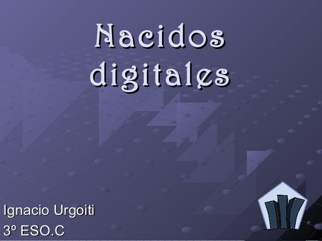 Nacidos             digitalesIgnacio Urgoiti3º ESO.C