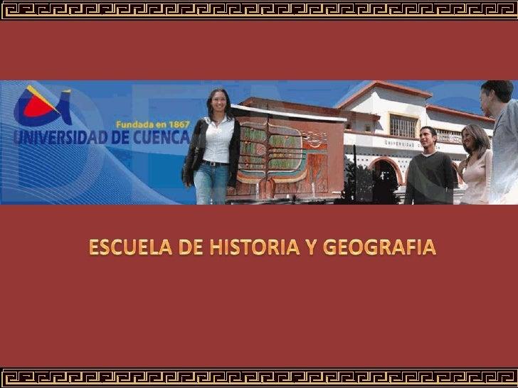 ESCUELA DE HISTORIA Y GEOGRAFIA<br />