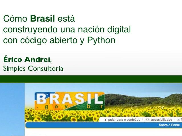 Cómo Brasil estáconstruyendo una nación digitalcon código abierto y PythonÉrico Andrei,Simples Consultoria