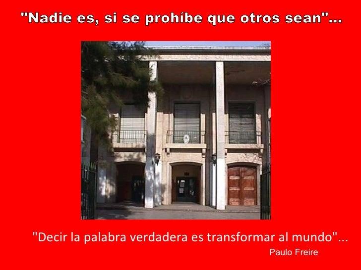 """""""Decir la palabra verdadera es transformar al mundo""""... Paulo Freire"""
