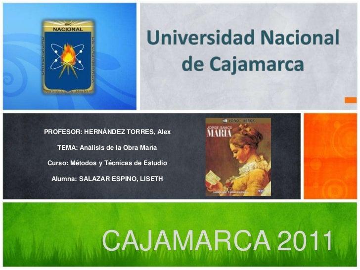 Universidad Nacional de Cajamarca<br />PROFESOR: HERNÁNDEZ TORRES, AlexTEMA: Análisis de la Obra MaríaCurso: Métodos y Téc...