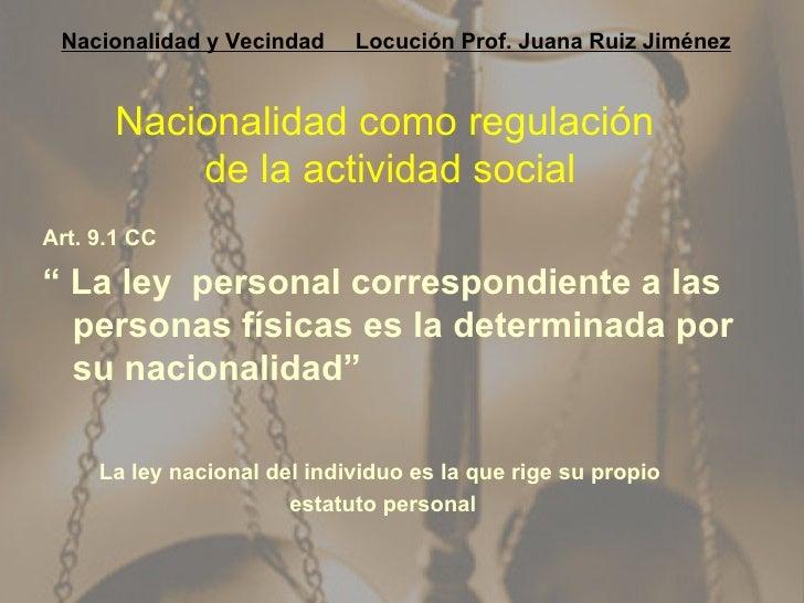 """Nacionalidad como regulación  de la actividad social <ul><li>Art. 9.1 CC </li></ul><ul><li>""""  La ley  personal correspondi..."""