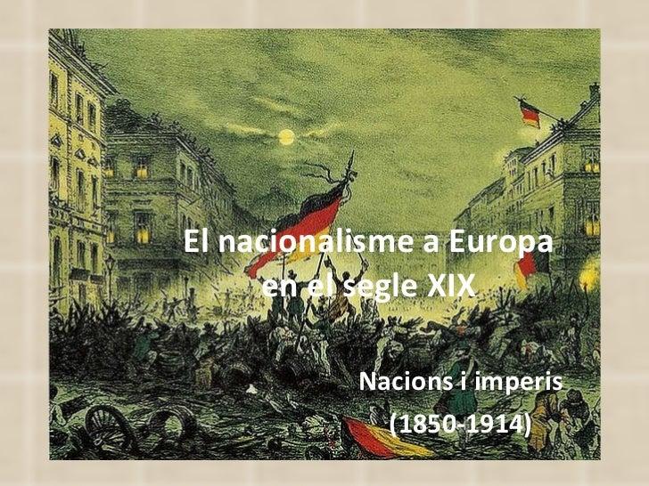 El nacionalisme a Europa en el segle XIX Nacions i imperis (1850-1914)