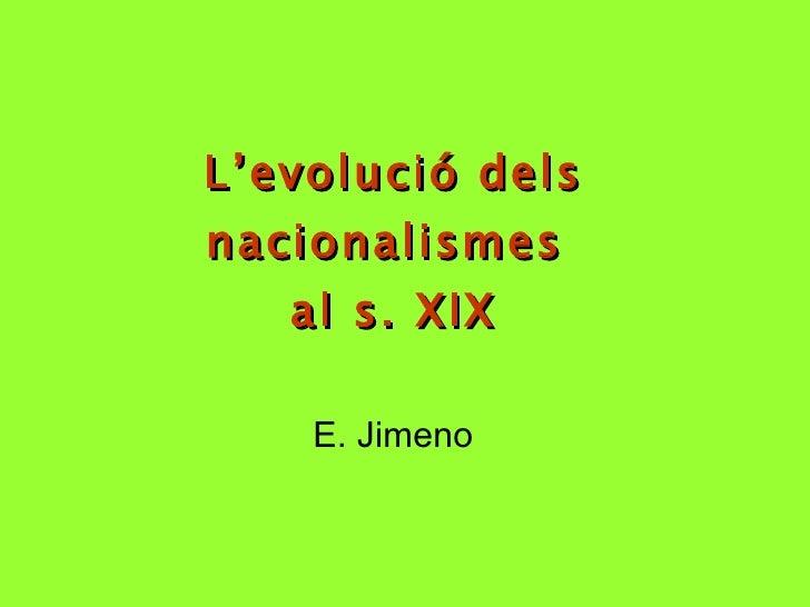 L'evolució dels nacionalismes  al s. XIX E. Jimeno