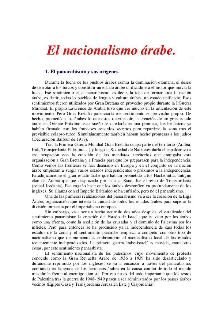 El nacionalismo árabe.       1. El panarabismo y sus orígenes.        Durante la lucha de los pueblos árabes contra la dom...