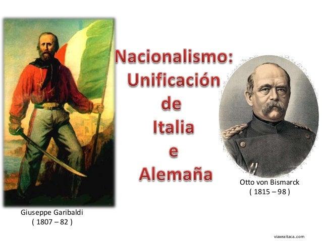 Otto von Bismarck                        ( 1815 – 98 )Giuseppe Garibaldi   ( 1807 – 82 )                              viax...
