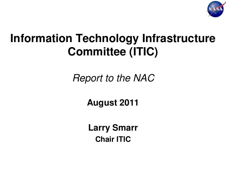 Information Technology Infrastructure          Committee (ITIC)           Report to the NAC              August 2011      ...