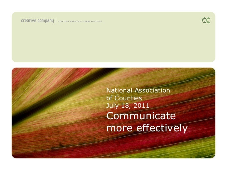 National Association  of Counties July 18, 2011 Communicate more effectively