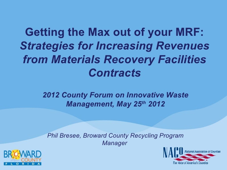 Getting the Max out of your MRF:Strategies for Increasing Revenuesfrom Materials Recovery Facilities             Contracts...