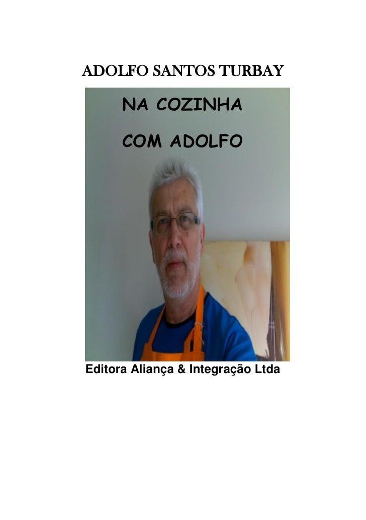 ADOLFO SANTOS TURBAY      NA COZINHA      COM ADOLFOEditora Aliança & Integração Ltda